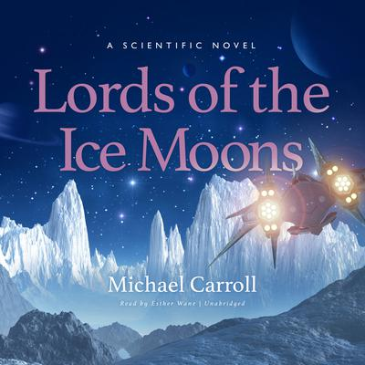 Lords of the Ice Moons: A Scientific Novel  Audiobook, by