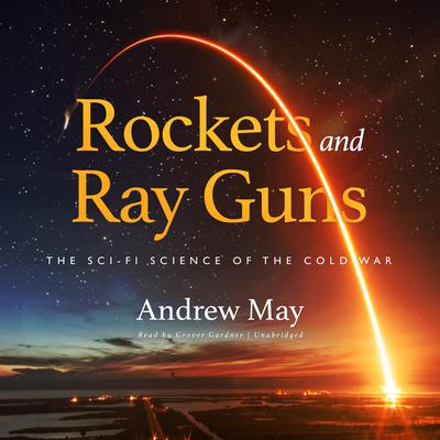 Rockets and Ray Guns: The Sci-Fi Science of the Cold War Audiobook, by