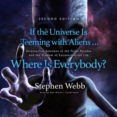 If the Universe Is Teeming with Aliens … Where Is Everybody? Second Edition: Seventy-Five Solutions to the Fermi Paradox and the Problem of Extraterrestrial Life  Audiobook, by