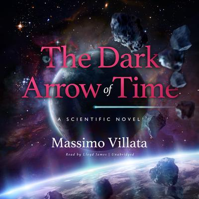 The Dark Arrow of Time: A Scientific Novel Audiobook, by