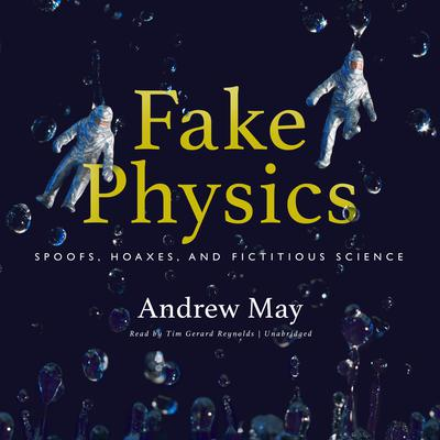 Fake Physics: Spoofs, Hoaxes, and Fictitious Science Audiobook, by Andrew May
