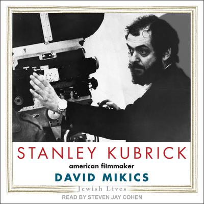 Stanley Kubrick: American Filmmaker Audiobook, by David Mikics