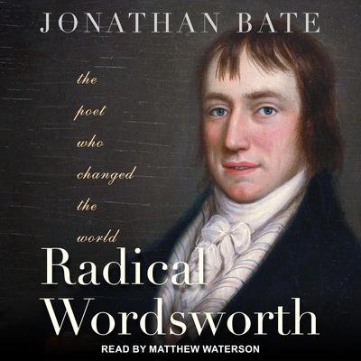 Radical Wordsworth: The Poet Who Changed the World Audiobook, by Jonathan Bate