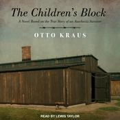 The Children's Block: A Novel Based on the True Story of an Auschwitz Survivor Audiobook, by Otto Kraus