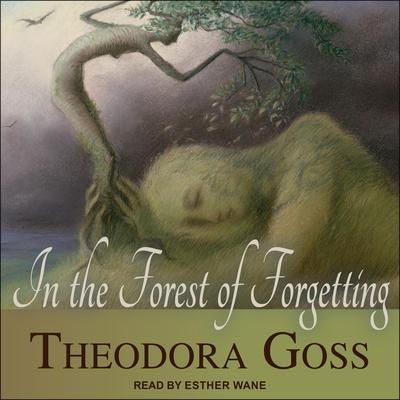 In the Forest of Forgetting Audiobook, by Theodora Goss