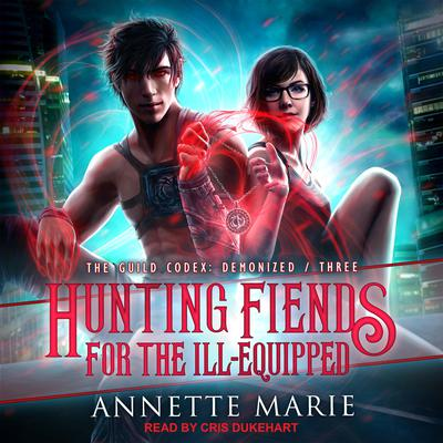 Hunting Fiends for the Ill-Equipped Audiobook, by Annette Marie
