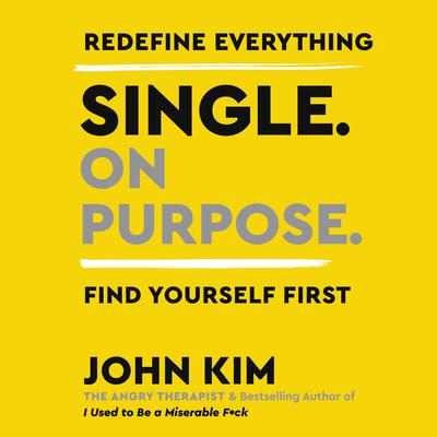 Single On Purpose: Redefine Everything. Find Yourself First. Audiobook, by