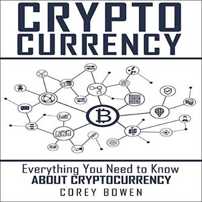 Cryptocurrency: Everything You Need to Know About Cryptocurrency Audiobook, by Corey Bowen