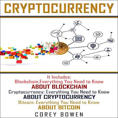 Cryptocurrency: 3 Manuscripts: Blockchain, Cryptocurrency, Bitcoin Audiobook, by Corey Bowen