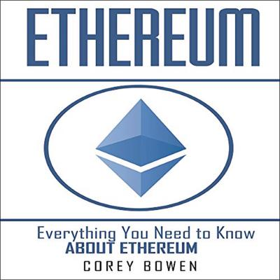 Ethereum: Everything You Need to Know About Ethereum Audiobook, by Corey Bowen