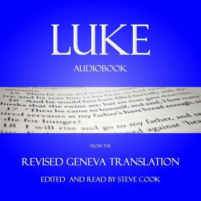 Luke Audiobook: From The Revised Geneva Translation Audiobook, by Luke the Evangelist