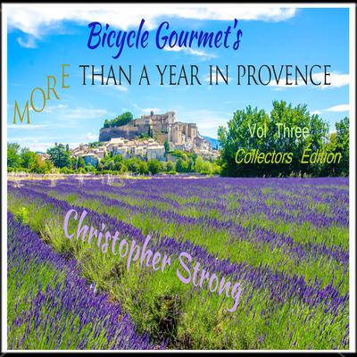 Bicycle Gourmets More Than A Year in Provence - Vol 3 - Collectors Edition Audiobook, by Christopher Strong