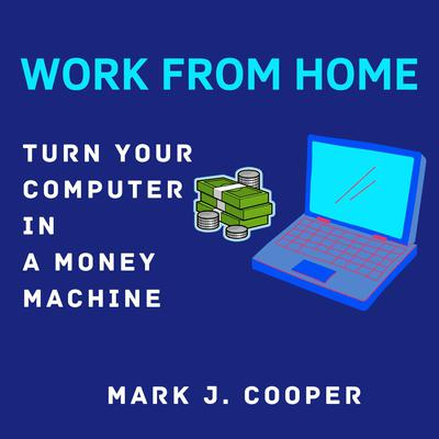 Work from Home Audiobook, by Mark J. Cooper