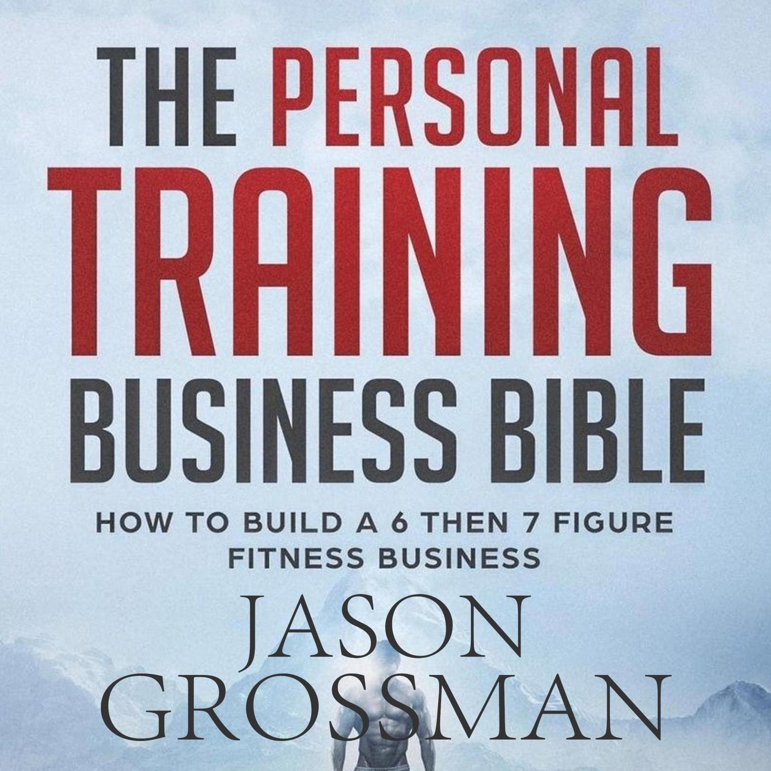 The Personal Training Business Bible Audiobook, by Jason Grossman