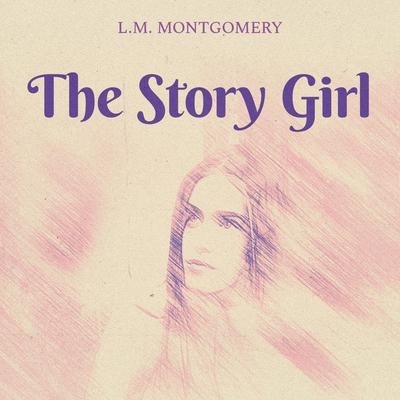 The Story Girl Audiobook, by L. M. Montgomery