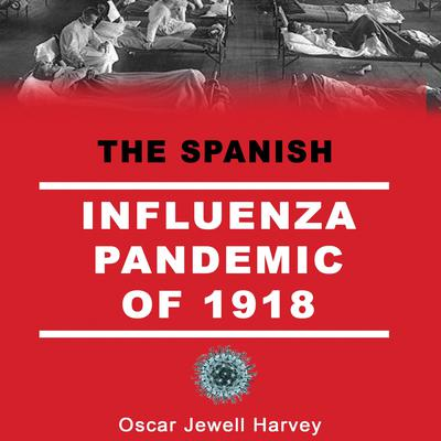 The Spanish Influenza Pandemic of 1918 Audiobook, by Oscar Jewell Harvey