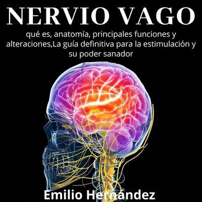 Nervio Vago: qué es, anatomía, principales funciones y alteraciones, La guía definitiva para la estimulación y su poder sanador Audiobook, by Emilio Hernández