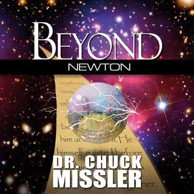 Beyond Newton  Audiobook, by Chuck Missler