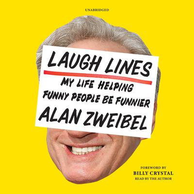 Laugh Lines: My Life Helping Funny People Be Funnier; A Cultural Memoir Audiobook, by Alan Zweibel