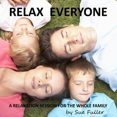 Relax Everyone: A Relaxation Session for the Whole Family Audiobook, by Sue Fuller