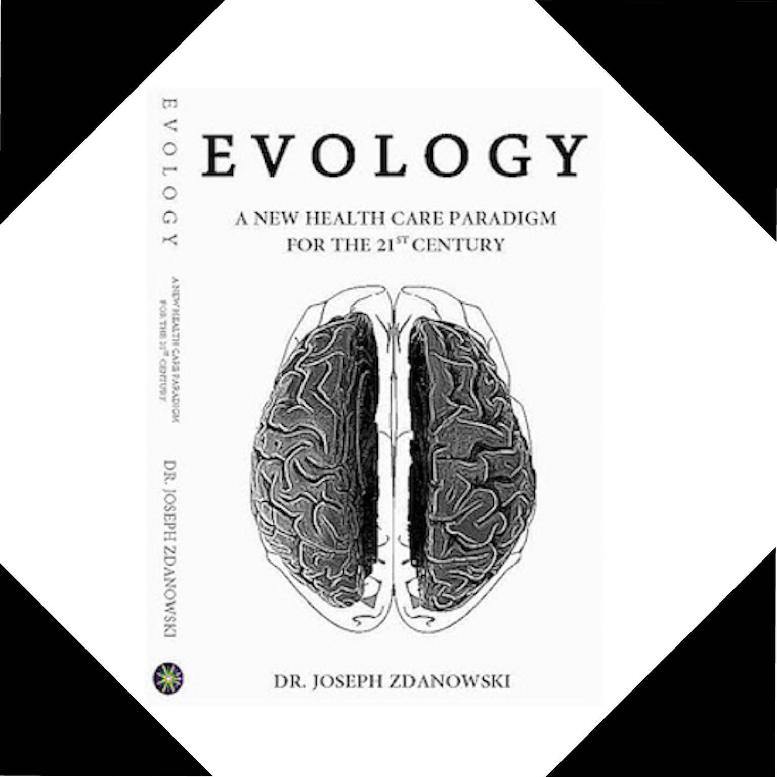 EVOLOGY, A New Health Care Paradigm For the 21ST Century Audiobook, by Joseph Zdanowski