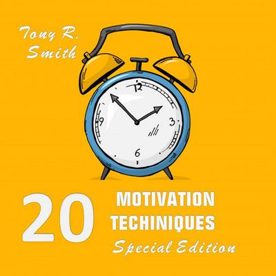 20 Motivational Techniques: Positive Thinking (Special edition) Audiobook, by Tony R. Smith