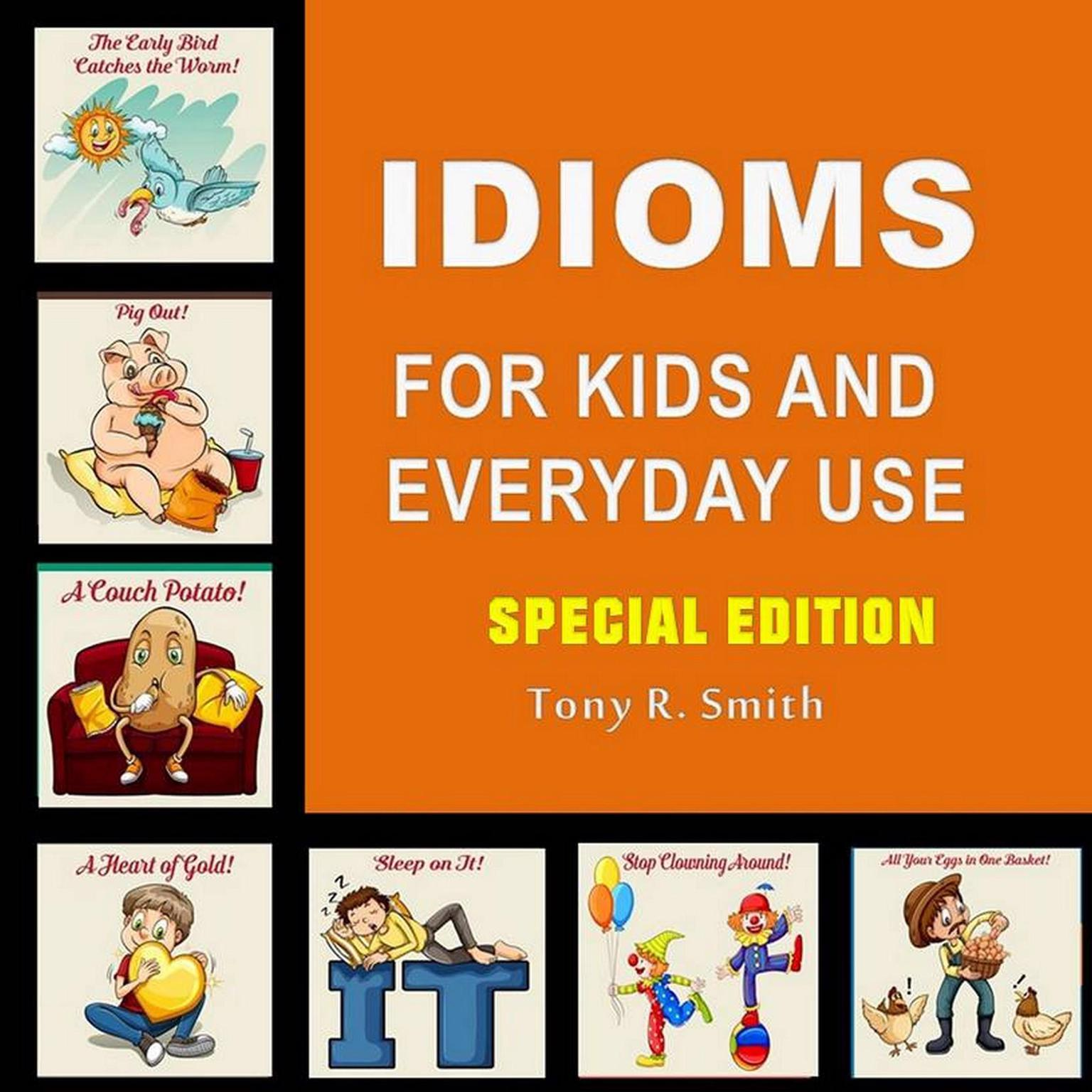 Idioms for Kids and Everyday Use (Special Edition) Audiobook, by Tony R. Smith