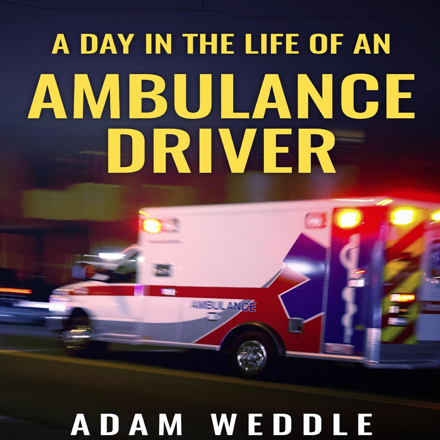 A Day in the Life of an Ambulance Driver Audiobook, by Adam Weddle