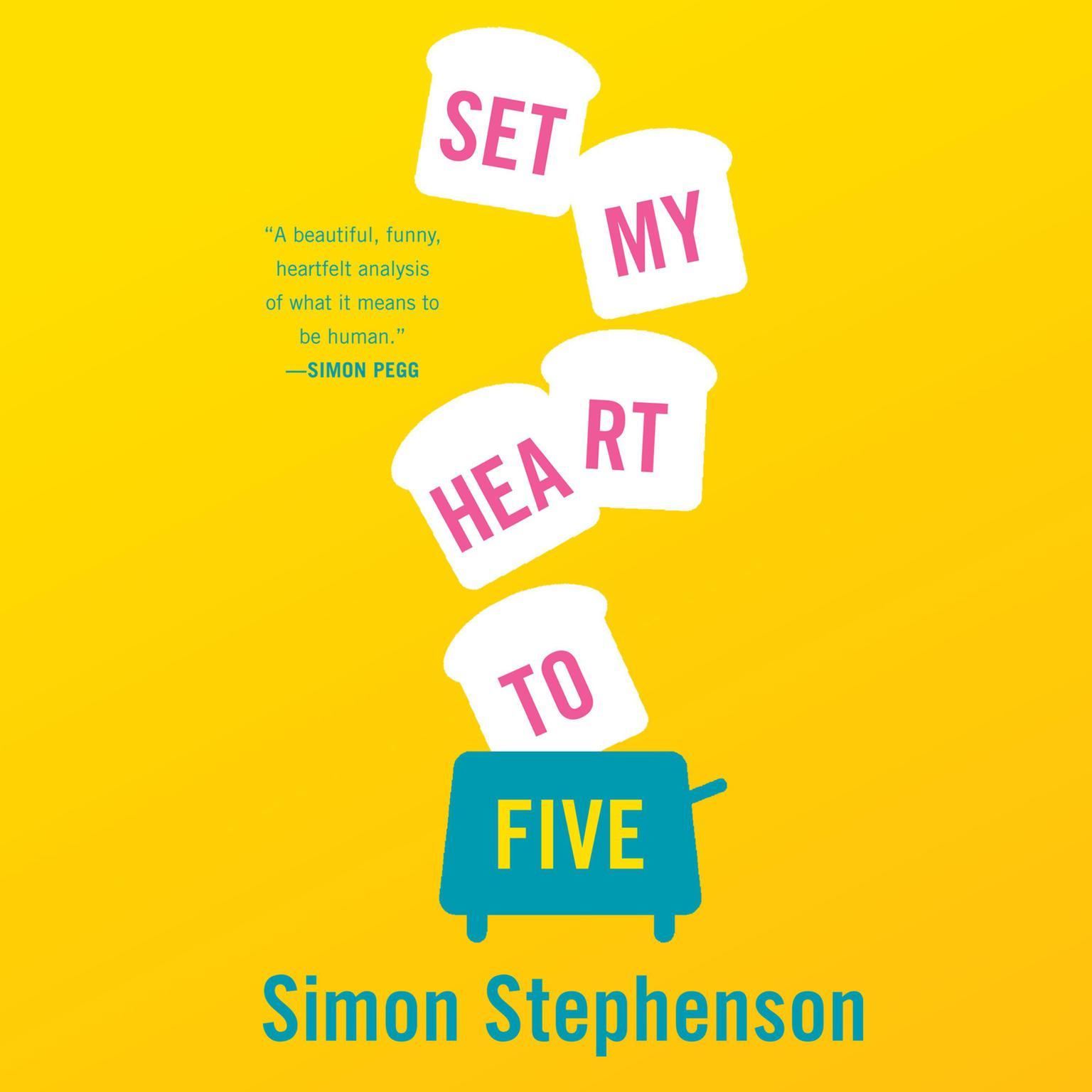 Set My Heart to Five: A Novel Audiobook, by Simon Stephenson
