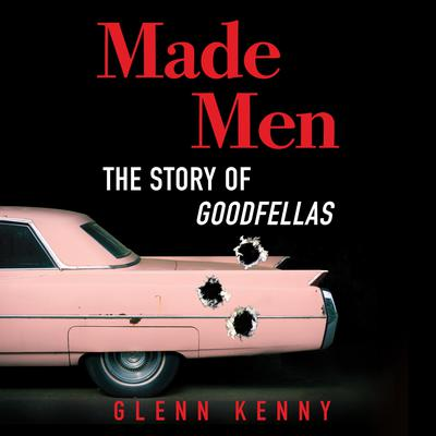 Made Men: The Story of Goodfellas Audiobook, by Glenn Kenny