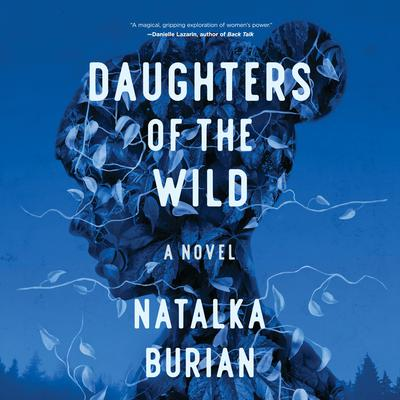 Daughters of the Wild: A Novel Audiobook, by Natalka Burian