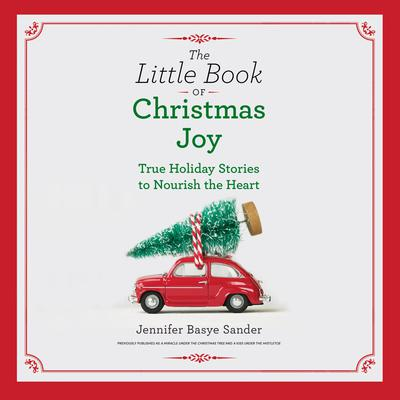 The Little Book of Christmas Joy: True Holiday Stories to Nourish the Heart Audiobook, by Jennifer Basye Sander