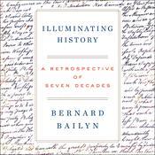 Illuminating History: A Retrospective of Seven Decades Audiobook, by Bernard Bailyn