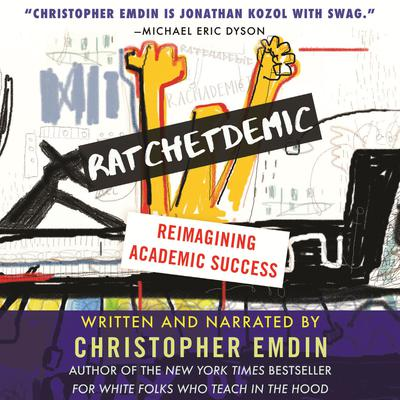 Ratchetdemic: Reimagining Academic Success Audiobook, by Christopher Emdin