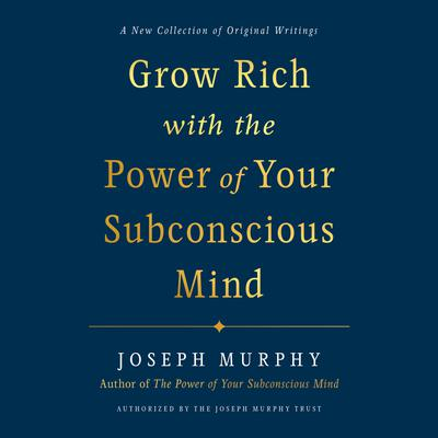 Grow Rich with the Power of Your Subconscious Mind Audiobook, by Joseph Murphy