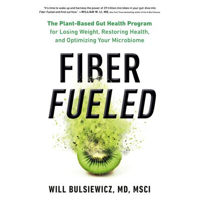 Fiber Fueled: The Plant-Based Gut Health Program for Losing Weight, Restoring Your Health, and Optimizing Your Microbiome Audiobook, by