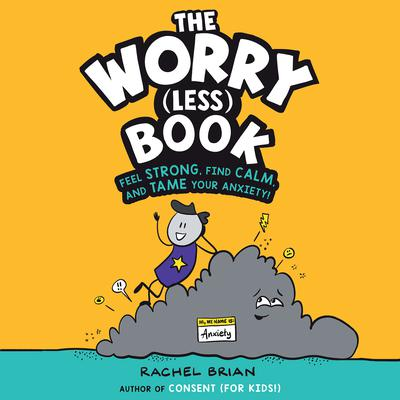 The Worry (Less) Book: Feel Strong, Find Calm, and Tame Your Anxiety! Audiobook, by Rachel Brian