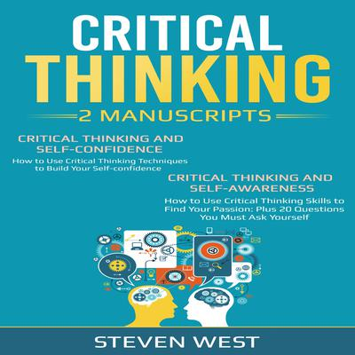 Critical Thinking: How to develop confidence and self awareness (2 Manuscripts) Audiobook, by Steven West