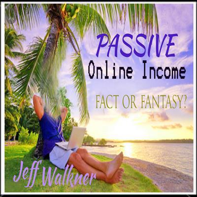 Passive Online Income Audiobook, by Jeff Walkner