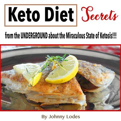 Keto Diet: Secrets from the UNDERGROUND about the Miraculous State of Ketosis!!! Audiobook, by Johnny Lodes