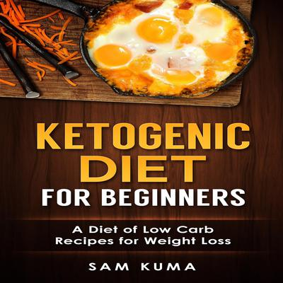 Ketogenic Diet for Beginners: A Diet of Low Carb Recipes for Weight Loss Audiobook, by Sam Kuma