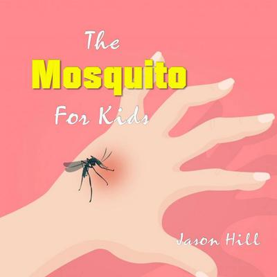 The Mosquito for Kids  Audiobook, by Jason Hill