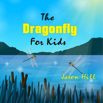 The Dragonfly for Kids Audiobook, by Jason Hill