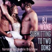 Submitting to Two Doms Audiobook, by BJ Wane