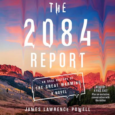 The 2084 Report: An Oral History of the Great Warming Audiobook, by James Lawrence Powell