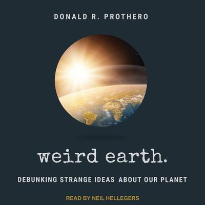 Weird Earth: Debunking Strange Ideas about Our Planet Audiobook, by Donald R. Prothero