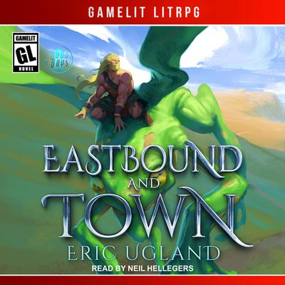 Eastbound and Town: A LitRPG/GameLit Novel Audiobook, by Eric Ugland