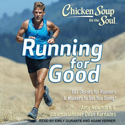 Chicken Soup for the Soul: Running for Good: 101 Stories for Runners & Walkers to Get You Going Audiobook, by Dean Karnazes