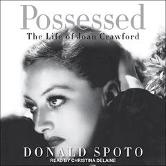 Possessed: The Life of Joan Crawford Audiobook, by Donald Spoto