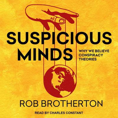 Suspicious Minds: Why We Believe Conspiracy Theories Audiobook, by Rob Brotherton